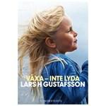 Växa inte lyda - Lars H Gustafsson, Norstedts