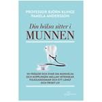 Din hälsa sitter i munnen – 101 frågor och svar om munhälsa, Björn Klinge & Pamela Andersson, The Book Affair